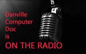 Danville Computer Doc on the Radio